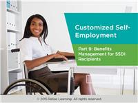 Customized Self-Employment Part 9: Benefits Management for SSDI Recipients
