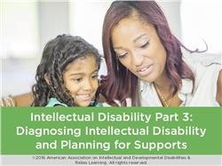 Intellectual Disability Part 3: Diagnosing Intellectual Disability and Planning for Supports