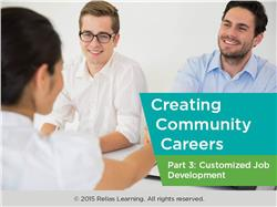 Customized Community Careers Part 3: Employment Opportunities Through Customized Job Development